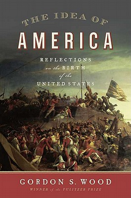 The Idea of America: Reflections on the Birth of the United States Cover Image