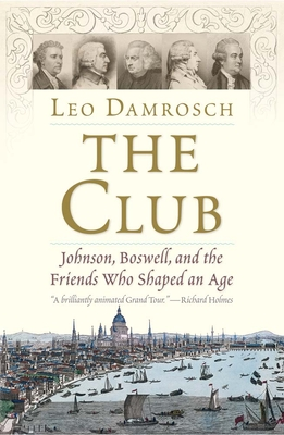 The Club: Johnson, Boswell, and the Friends Who Shaped an Age Cover Image