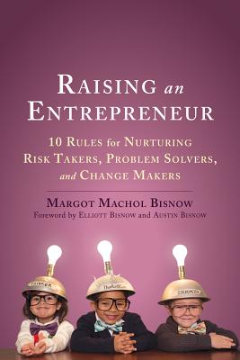 Raising an Entrepreneur: 10 Rules for Nurturing Risk Takers, Problem Solvers, and Change Makers Cover Image