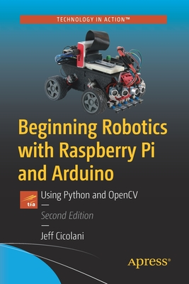 Beginning Robotics with Raspberry Pi and Arduino: Using Python and Opencv Cover Image