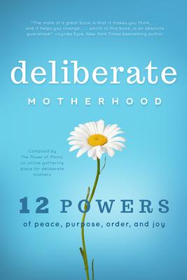 Deliberate Motherhood: 12 Key Powers of Peace, Purpose, Order & Joy Cover Image