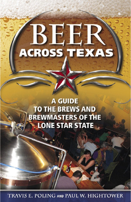 Beer Across Texas: A Guide to the Brews and Brewmasters of the Lone Star State Cover Image
