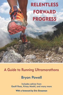 Relentless Forward Progress: A Guide to Running Ultramarathons Cover Image