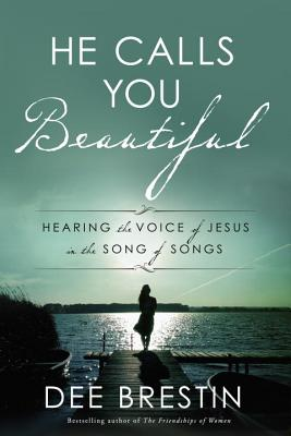 He Calls You Beautiful: Hearing the Voice of Jesus in the Song of Songs Cover Image