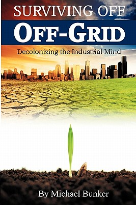 Surviving Off Off-Grid: Decolonizing the Industrial Mind Cover Image