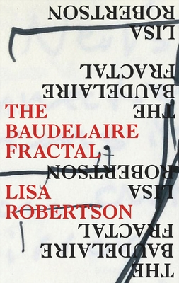 THE BADELAIRE FRACTAL - By Lisa Robertson