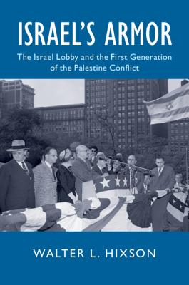 Israel's Armor: The Israel Lobby and the First Generation of the Palestine Conflict (Cambridge Studies in Us Foreign Relations) cover