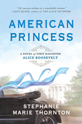 American Princess: A Novel of First Daughter Alice Roosevelt Cover Image