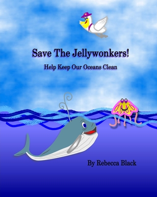 Save the Jellywonkers!: Help Keep Our Oceans Clean Cover Image