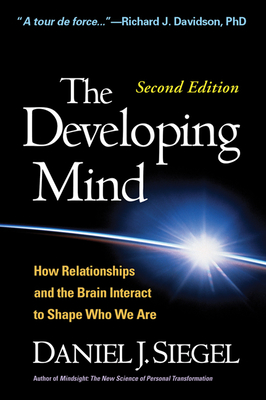 The Developing Mind, Second Edition: How Relationships and the Brain Interact to Shape Who We Are Cover Image