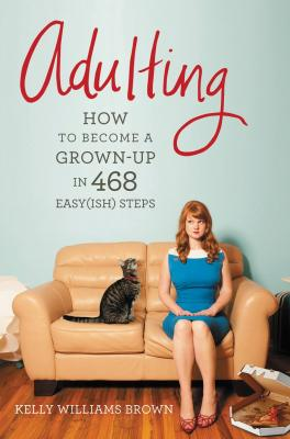 Adulting: How to Become a Grown-up in 468 Easy(ish) Steps Cover Image