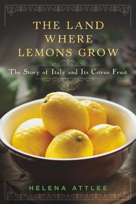 The Land Where Lemons Grow: The Story of Italy and Its Citrus Fruit Cover Image