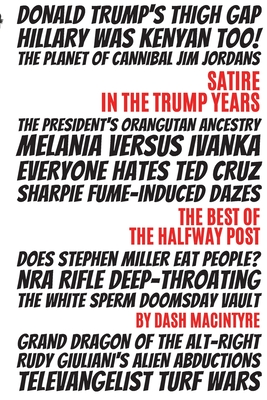 Satire In The Trump Years: The Best Of The Halfway Post Cover Image