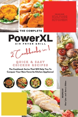 The Complete Power XL Air Fryer Grill Cookbook: Quick and Easy Chicken Recipes 2 Cookbooks in 1 Cover Image