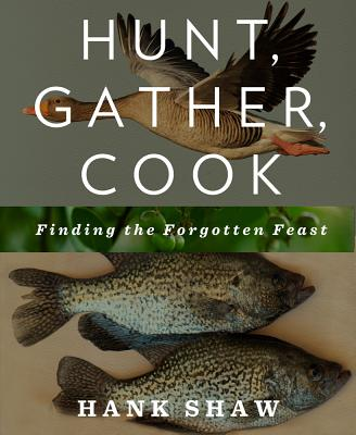 Hunt, Gather, Cook: Finding the Forgotten Feast: A Cookbook Cover Image