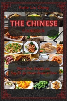 The Chinese Cookbook: How to Cook Delightful and EasyTo-Do Chinese Recipes at Home Cover Image