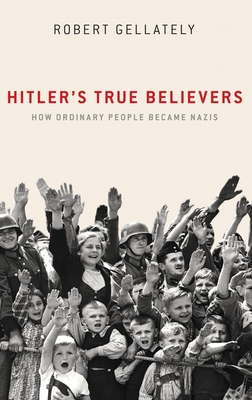 Hitler's True Believers: How Ordinary People Became Nazis Cover Image