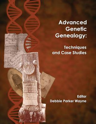 Advanced Genetic Genealogy: Techniques and Case Studies Cover Image