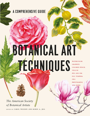 Botanical Art Techniques: A Comprehensive Guide to Watercolor, Graphite, Colored Pencil, Vellum, Pen and Ink, Egg Tempera, Oils, Printmaking, and More Cover Image