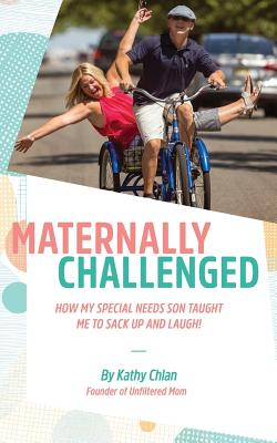Maternally Challenged: How My Special Needs Son Taught Me to Sack Up and Laugh! Cover Image