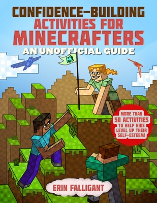Confidence-Building Activities for Minecrafters: More Than 50 Activities to Help Kids Level Up Their Self-Esteem! Cover Image