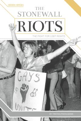 The Stonewall Riots: The Fight for LGBT Rights (Hidden Heroes) Cover Image