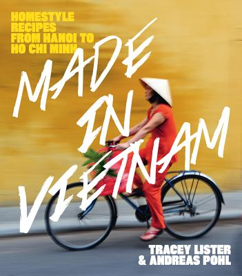 Made in Vietnam: Homestyle Recipes from Hanoi to Ho Chi Minh Cover Image