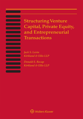 Structuring Venture Capital, Private Equity and Entrepreneurial Transactions: 2019 Edition Cover Image