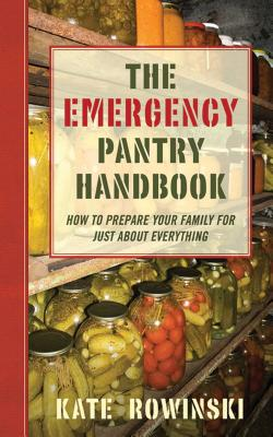 The Emergency Pantry Handbook: How to Prepare Your Family for Just about Everything Cover Image
