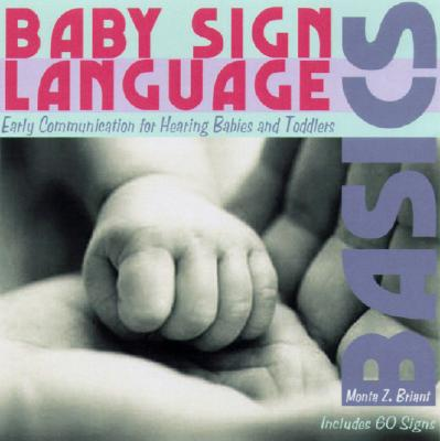 Baby Sign Language Basics: Early Communication for Hearing Babies and Toddlers, Original Diaper Bag Edition Cover Image