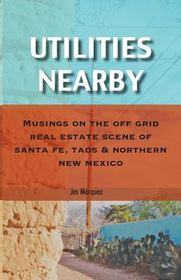 Utilities Nearby: Musings on the Off Grid Real Estate Scene of Santa Fe, Taos & Northern New Mexico Cover Image