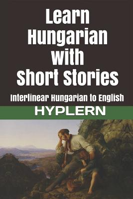 Learn Hungarian with Short Stories: Interlinear Hungarian to English Cover Image