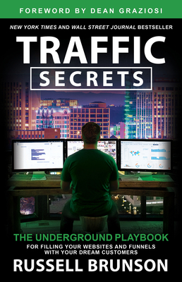 Traffic Secrets: The Underground Playbook for Filling Your Websites and Funnels with Your Dream Customers Cover Image