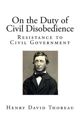"a discussion on the resistance to civil government or civil disobedience Civil disobedience1 henry david thoreau i heartily accept the motto,2— ""that government is best which governs least"" and i should like to see it acted up to more rapidly and systematically."