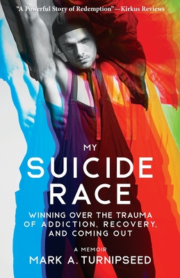 My Suicide Race: Winning Over the Trauma of Addiction, Recovery, and Coming Out Cover Image
