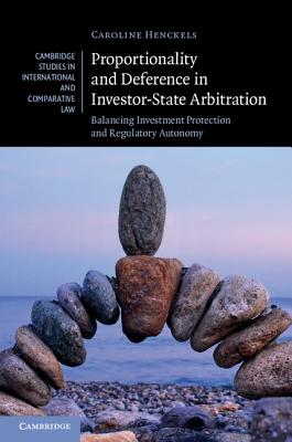 Proportionality and Deference in Investor-State Arbitration: Balancing Investment Protection and Regulatory Autonomy (Cambridge Studies in International and Comparative Law #122) Cover Image