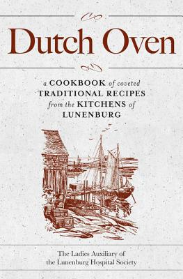Dutch Oven 2nd Edition: A Cookbook of Coveted Traditional Recipes from the Kitchens of Lunenburg Cover Image
