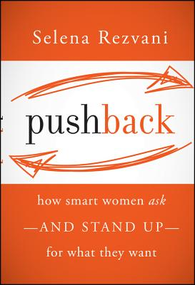 Pushback: How Smart Women Ask--And Stand Up--For What They Want Cover Image