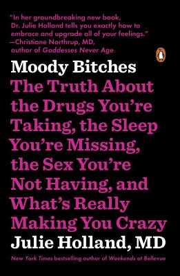 Moody Bitches: The Truth About the Drugs You're Taking, the Sleep You're Missing, the Sex You're Not Having, and What's Really Making You Crazy Cover Image