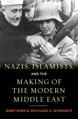 Cover for Nazis, Islamists, and the Making of the Modern Middle East