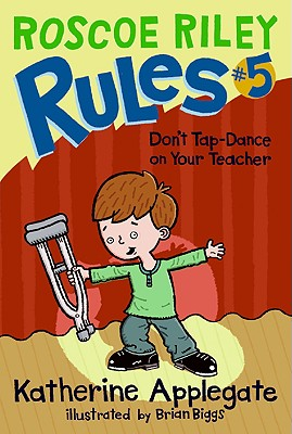 Roscoe Riley Rules #5: Don't Tap-Dance on Your Teacher Cover Image