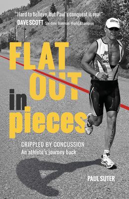 Flat Out in Pieces: Crippled by Concussion -- An Athlete's Journey Back Cover Image