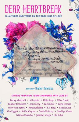 Dear Heartbreak: YA Authors and Teen son the Dark Side of Love Edited by Heather Demetriosis