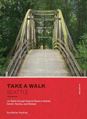 Take a Walk: Seattle, 4th Edition: 120 Walks through Natural Places in Seattle, Everett, Tacoma, and Olympia Cover Image