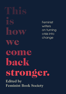 This Is How We Come Back Stronger: Feminist Writers on Turning Crisis Into Change Cover Image