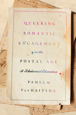 Queering Romantic Engagement in the Postal Age: A Rhetorical Education Cover Image