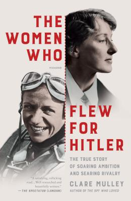 The Women Who Flew for Hitler: A True Story of Soaring Ambition and Searing Rivalry Cover Image
