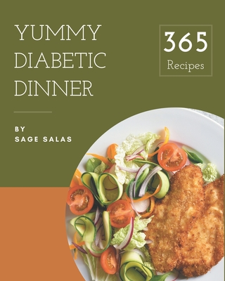 365 Yummy Diabetic Dinner Recipes: Not Just a Yummy Diabetic Dinner Cookbook! Cover Image