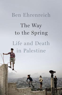 The Way to the Spring: Life and Death in Palestine Cover Image