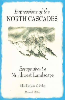 Impressions of the North Cascades: Essays about a Northwest Landscape Cover Image